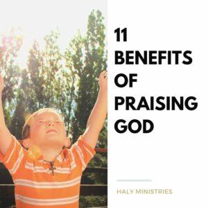 11 Benefits of Praising God - Haly Ministries