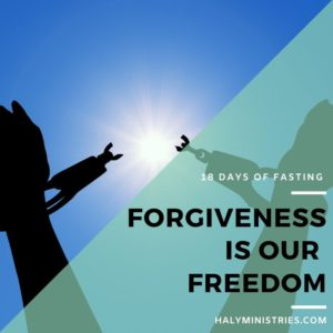18 Days of Fasting Forgiveness is Our Freedom