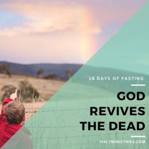 18 Days of Fasting - God Revives the Dead