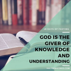 18 Days of Fasting God is the Giver of Knowledge and Understanding