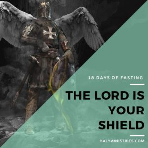 18 Days of Fasting - The Lord is Your Shield