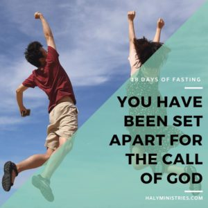 18 Days of Fasting - You Have Been Set Apart for the Call of God