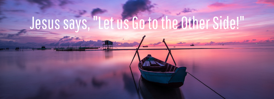 From Despair to Contentment Jesus says Let Us Go to the Other Side