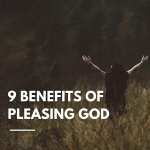 9 Benefits of Pleasing God - Haly Ministries