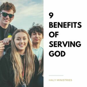 9 Benefits of Serving God - Haly Ministries