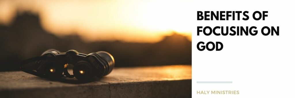 Benefits of Focusing on God - header