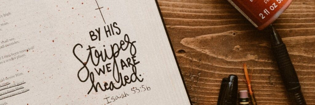 Bible - By His Stripes We are Healed