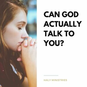 Can God Actually Talk to You - Haly Ministries