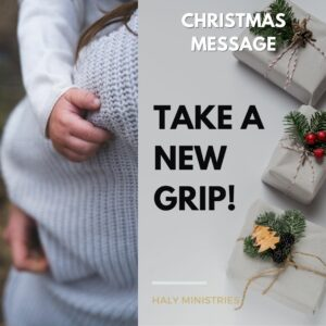 Christmas Message – Take a New Grip - Haly Ministries