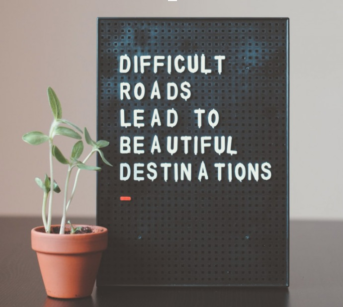 Difficult Roads Lead to Beautiful Destinations - Sign