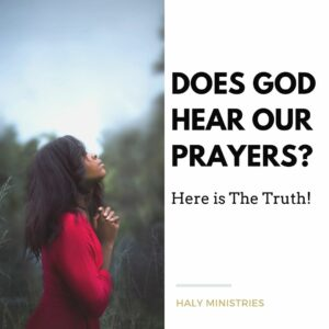 Does God Hear Our Prayers Here is The Truth - Haly Ministries - Woman Praying