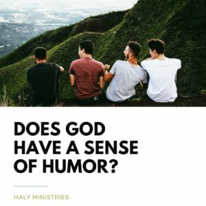 Does God have a Sense of Humor - Haly Ministries