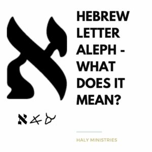 Hebrew Letter Aleph - What Does it Mean - Haly Ministries
