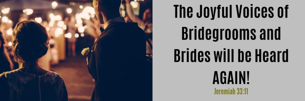 Joyful Voices of Bridegrooms Brides be Heard AGAIN Jeremiah 33:11