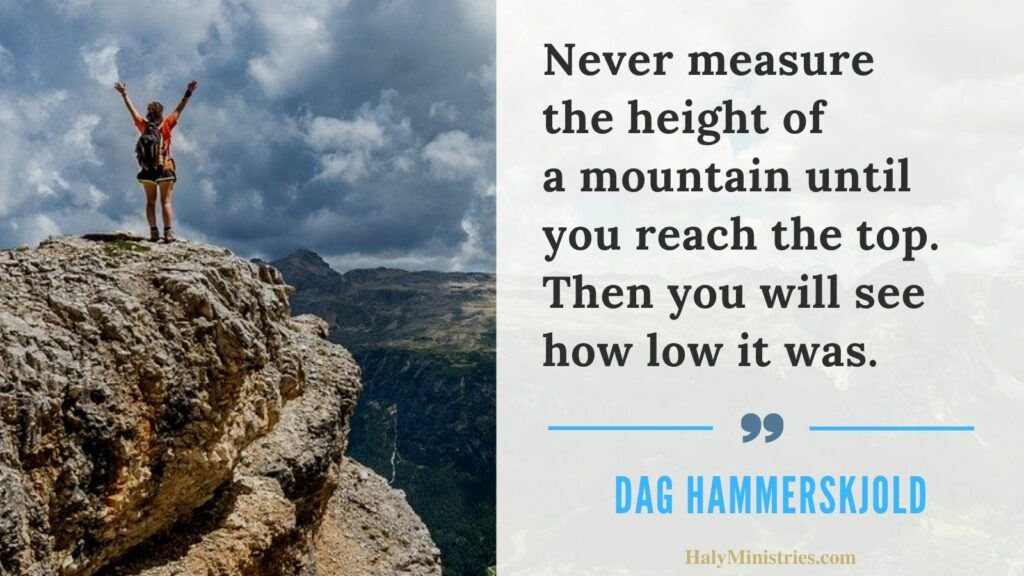 Never Measure the Height of a Mountain - Dag Hammerskjold Quote