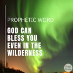 Prophetic Word - God Can Bless You Even in the Wilderness