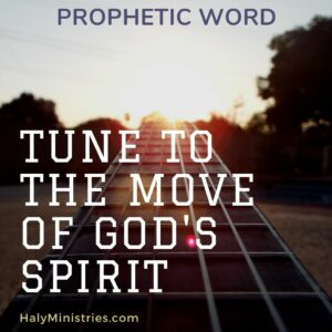 Prophetic Word - Tune to the Move of God's Spirit Haly Ministries
