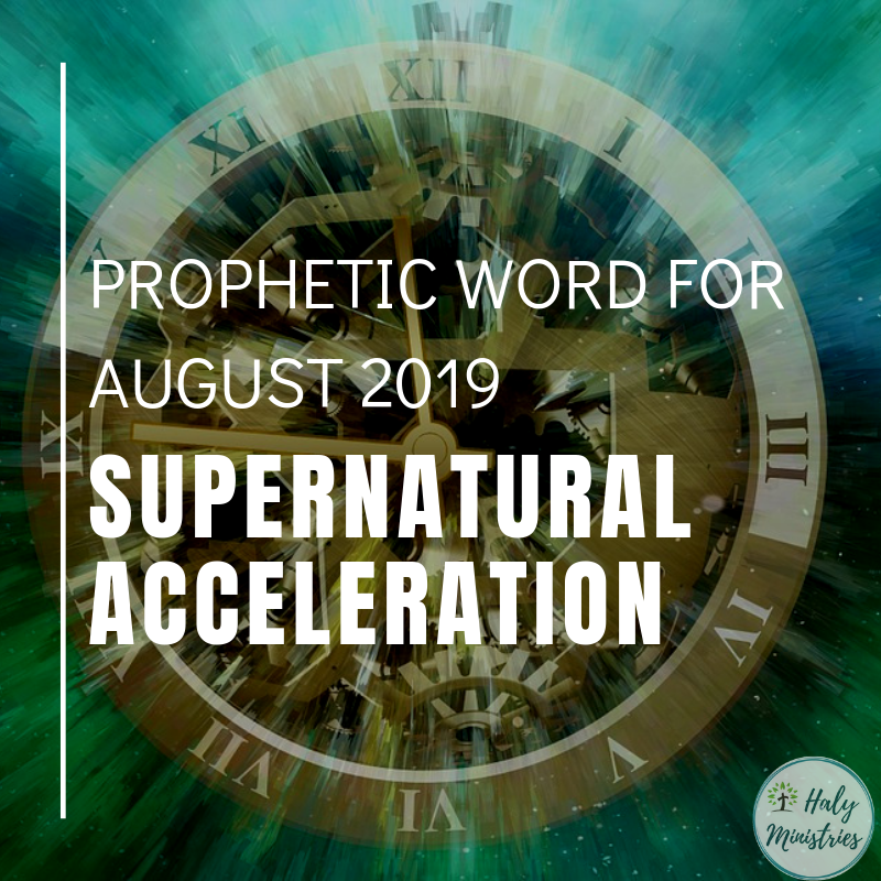 Prophetic Word for August 2019 - Supernatural Acceleration