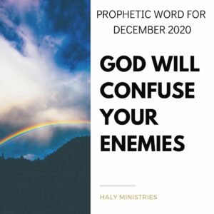 Prophetic Word for December 2020 God will Confuse Your Enemies - Haly Ministries