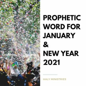 Prophetic Word for January and New Year 2021 - Haly Ministries
