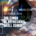 Prophetic Word for October 2019 The Times of Refreshing SHALL Come