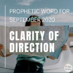 Prophetic Word for September 2020 - Clarity of Direction