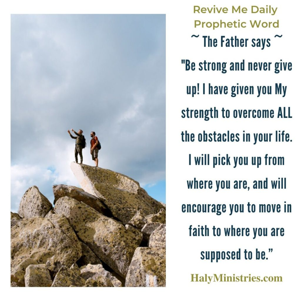 Revive Me Daily Prophetic Word - Be Strong and Never Give Up