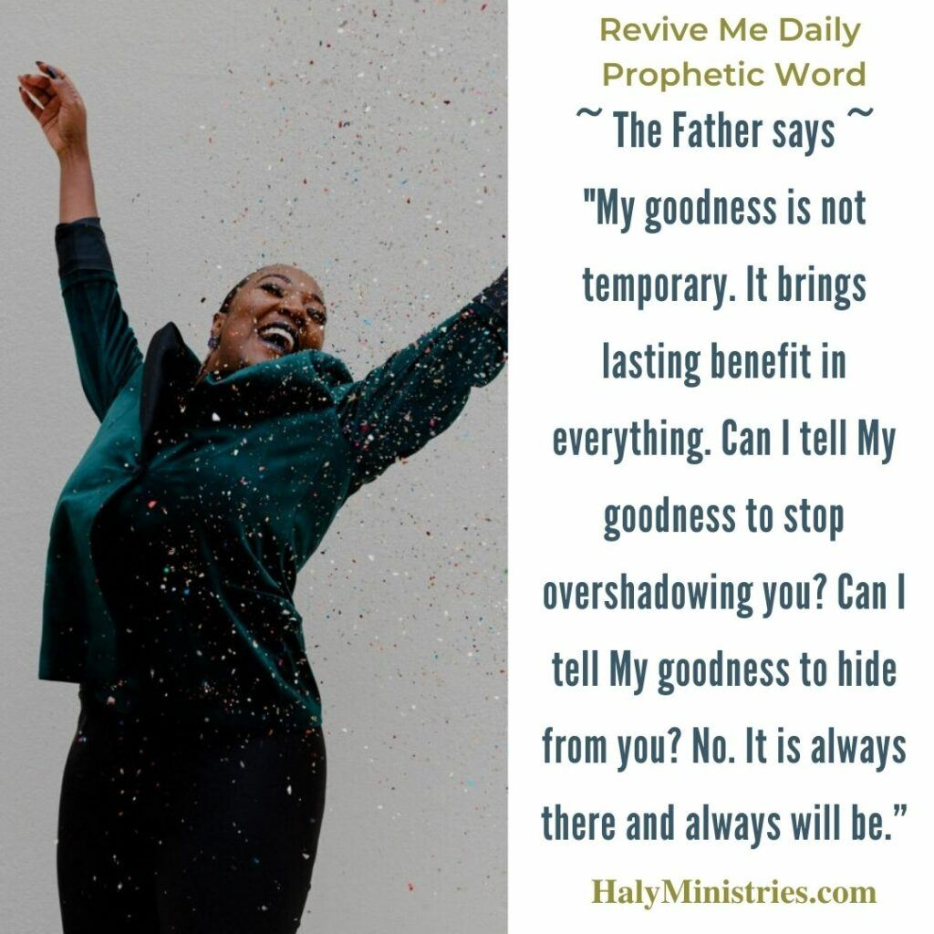 Revive Me Daily Prophetic Word - Experience God's Goodness quote
