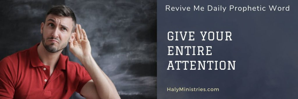 Revive Me Daily Prophetic Word Give Your Entire Attention - Man Listening