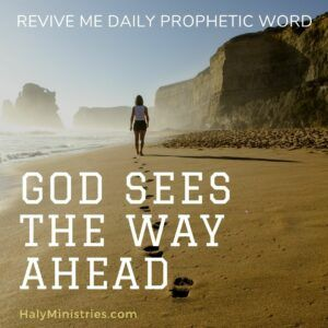 Revive Me Daily Prophetic Word - God Sees the Way Ahead