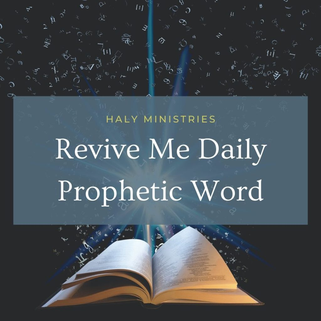 Revive Me Daily Prophetic Word - Haly Ministries