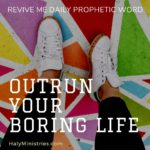 Revive Me Daily Prophetic Word - Outrun Your Boring Life