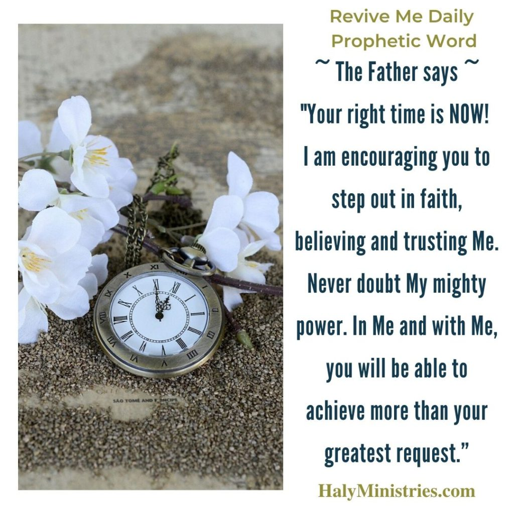 Revive Me Daily Prophetic Word - The Right Time is NOW