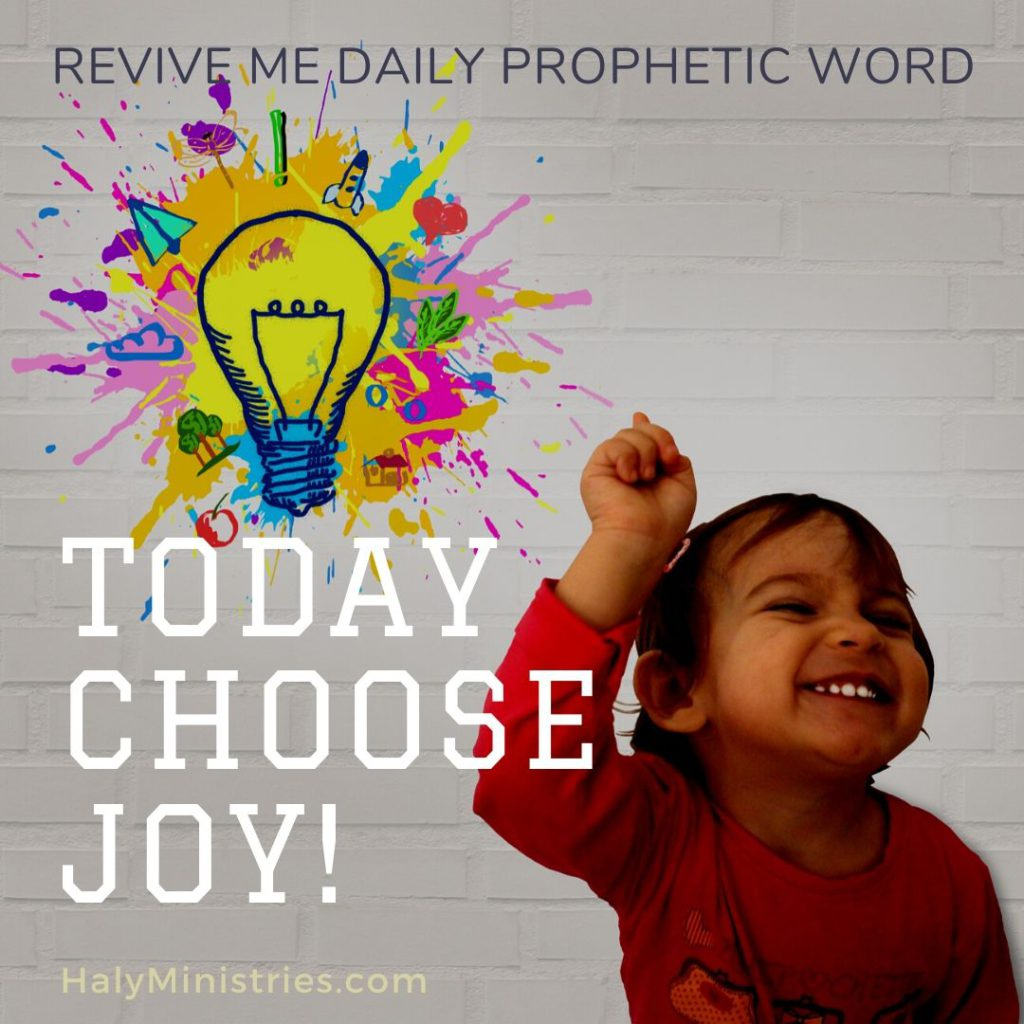 Revive Me Daily Prophetic Word Today Choose Joy
