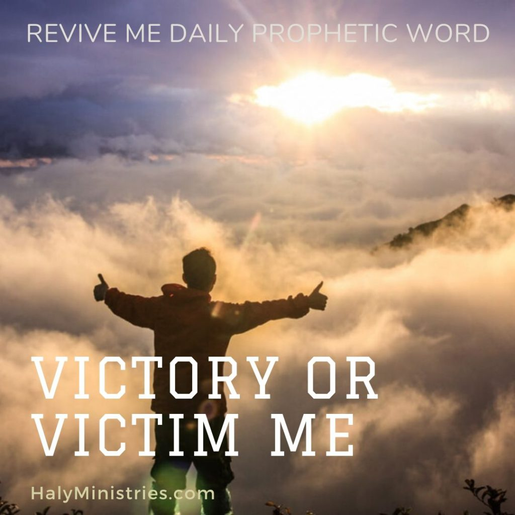 Revive Me Daily Prophetic Word Victory or Victim Me