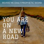 Revive Me Daily Prophetic Word - You are on a New Road