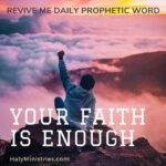Revive Me Daily Prophetic Word Your Faith is Enough - Haly Ministries