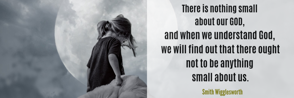 There is Nothing Small About our God Smith Wigglesworth Quote