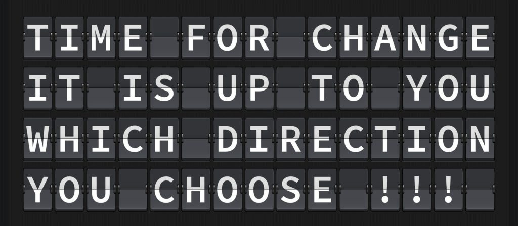Time for Change - Which Direction You Choose