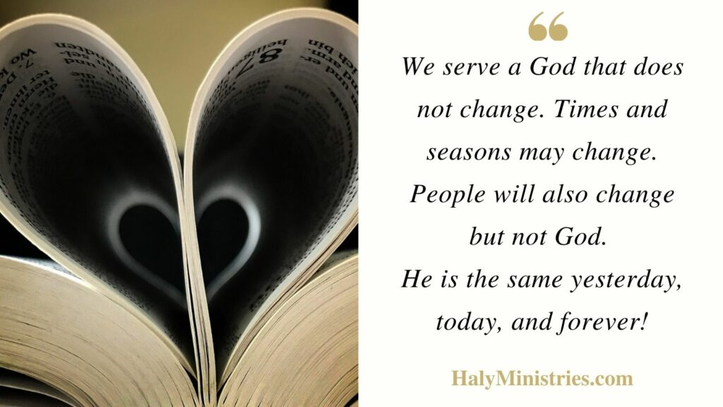 We serve a God that does not change - Haly Ministries Quote