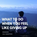 What to Do When you Feel like Giving Up - Haly Ministries