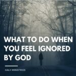 What to do When you Feel Ignored by God - Haly Ministries