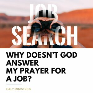 Why Doesn't God Answer My Prayer for a Job The Truth - Haly Ministries